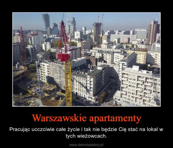 Warszawskie apartamenty – Pracując ucczciwie całe życie i tak nie będzie Cię stać na lokal w tych wieżowcach.
