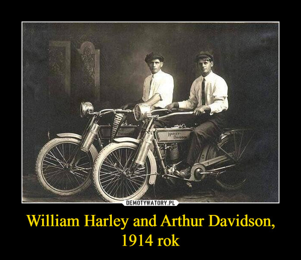 William Harley and Arthur Davidson, 1914 rok –