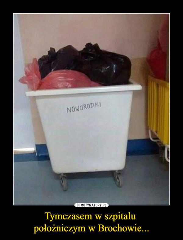 Tymczasem w szpitalu położniczym w Brochowie... –