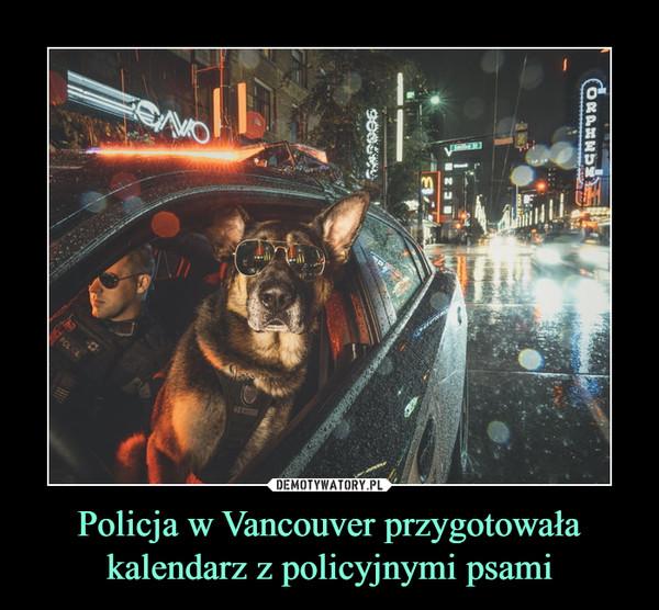 Policja w Vancouver przygotowała kalendarz z policyjnymi psami –