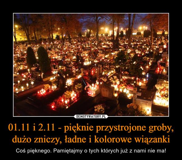 01.11 i 2.11 - pięknie przystrojone groby, dużo zniczy, ładne i kolorowe wiązanki – Coś pięknego. Pamiętajmy o tych których już z nami nie ma!