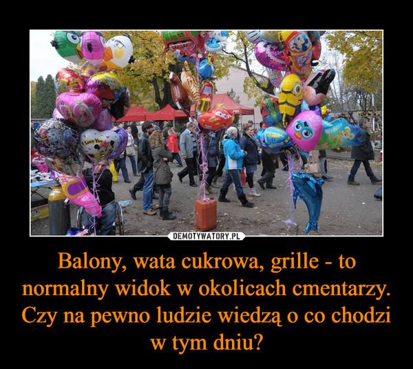 Balony, wata cukrowa, grille - to normalny widok w okolicach cmentarzy. Czy na pewno ludzie wiedzą o co chodzi w tym dniu? –