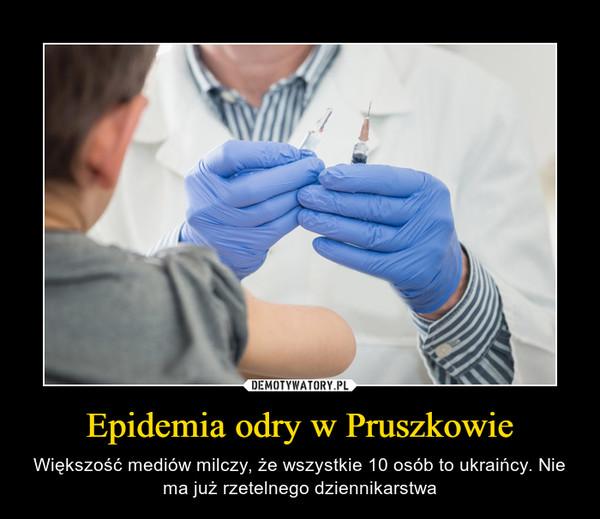 Epidemia odry w Pruszkowie – Większość mediów milczy, że wszystkie 10 osób to ukraińcy. Nie ma już rzetelnego dziennikarstwa