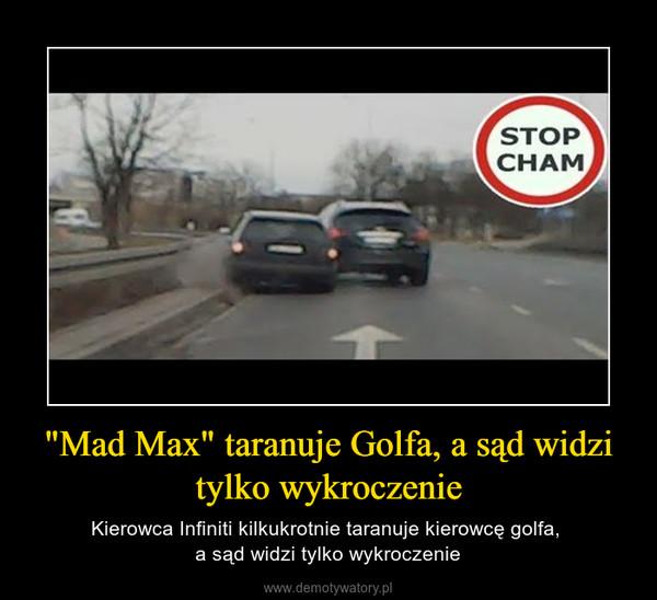 """""""Mad Max"""" taranuje Golfa, a sąd widzi tylko wykroczenie – Kierowca Infiniti kilkukrotnie taranuje kierowcę golfa, a sąd widzi tylko wykroczenie"""