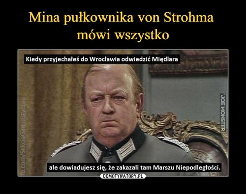 Mina pułkownika von Strohma  mówi wszystko