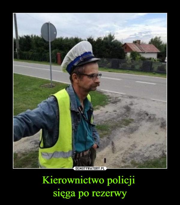 Kierownictwo policji sięga po rezerwy –