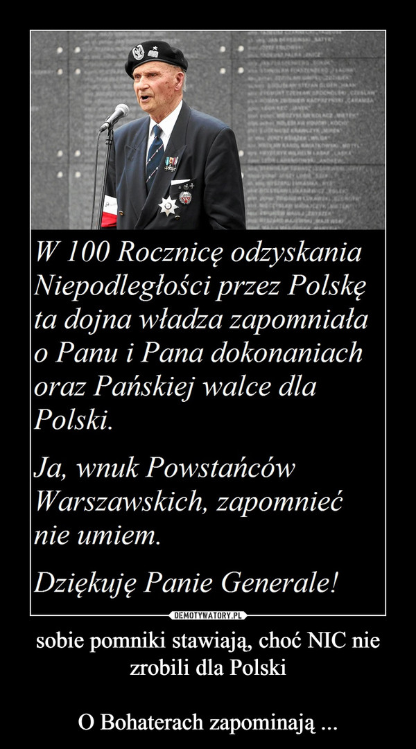 sobie pomniki stawiają, choć NIC nie zrobili dla PolskiO Bohaterach zapominają ... –