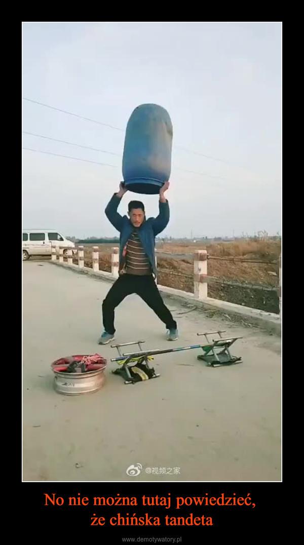 No nie można tutaj powiedzieć, że chińska tandeta –
