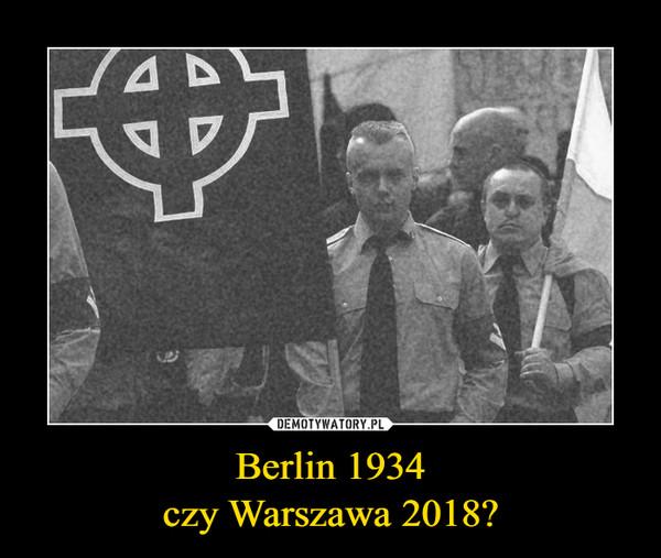 Berlin 1934czy Warszawa 2018? –