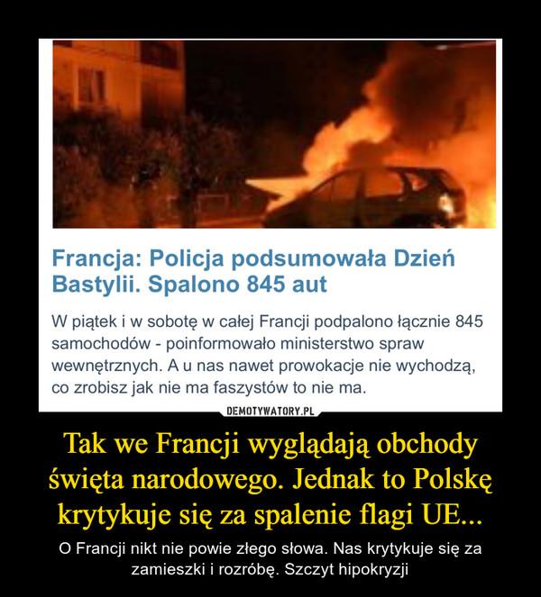 Tak we Francji wyglądają obchody święta narodowego. Jednak to Polskę krytykuje się za spalenie flagi UE... – O Francji nikt nie powie złego słowa. Nas krytykuje się za zamieszki i rozróbę. Szczyt hipokryzji