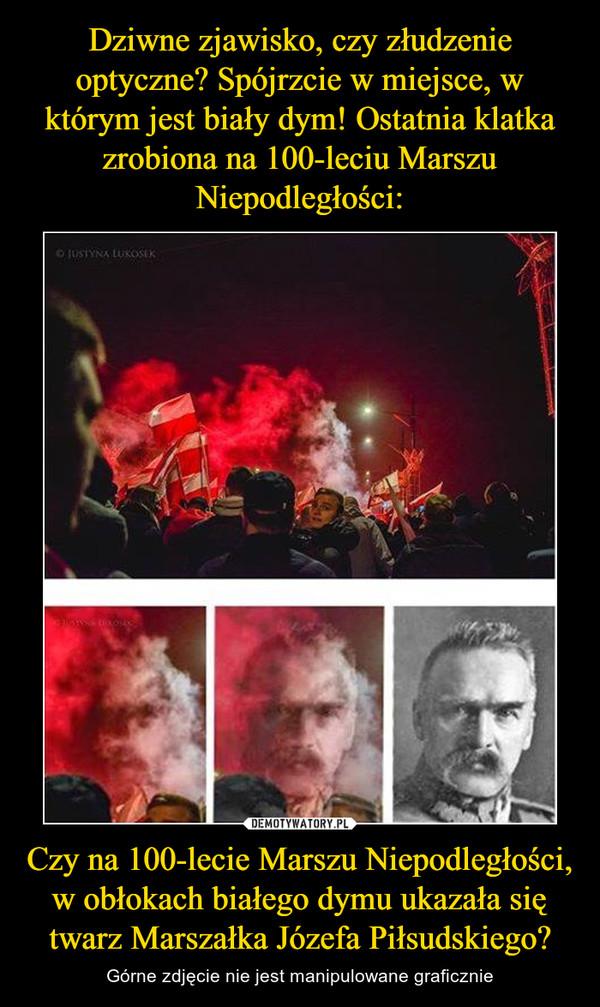 Czy na 100-lecie Marszu Niepodległości, w obłokach białego dymu ukazała się twarz Marszałka Józefa Piłsudskiego? – Górne zdjęcie nie jest manipulowane graficznie