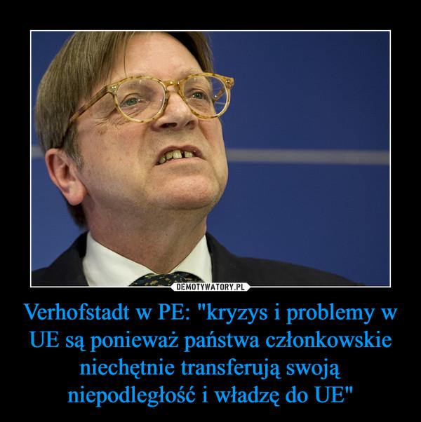 """Verhofstadt w PE: """"kryzys i problemy w UE są ponieważ państwa członkowskie niechętnie transferują swoją niepodległość i władzę do UE"""" –"""