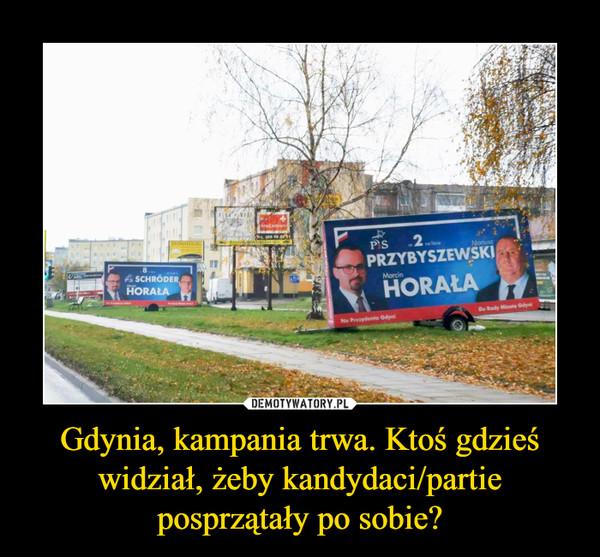 Gdynia, kampania trwa. Ktoś gdzieś widział, żeby kandydaci/partie posprzątały po sobie? –