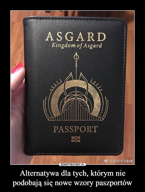 Alternatywa dla tych, którym nie podobają się nowe wzory paszportów –