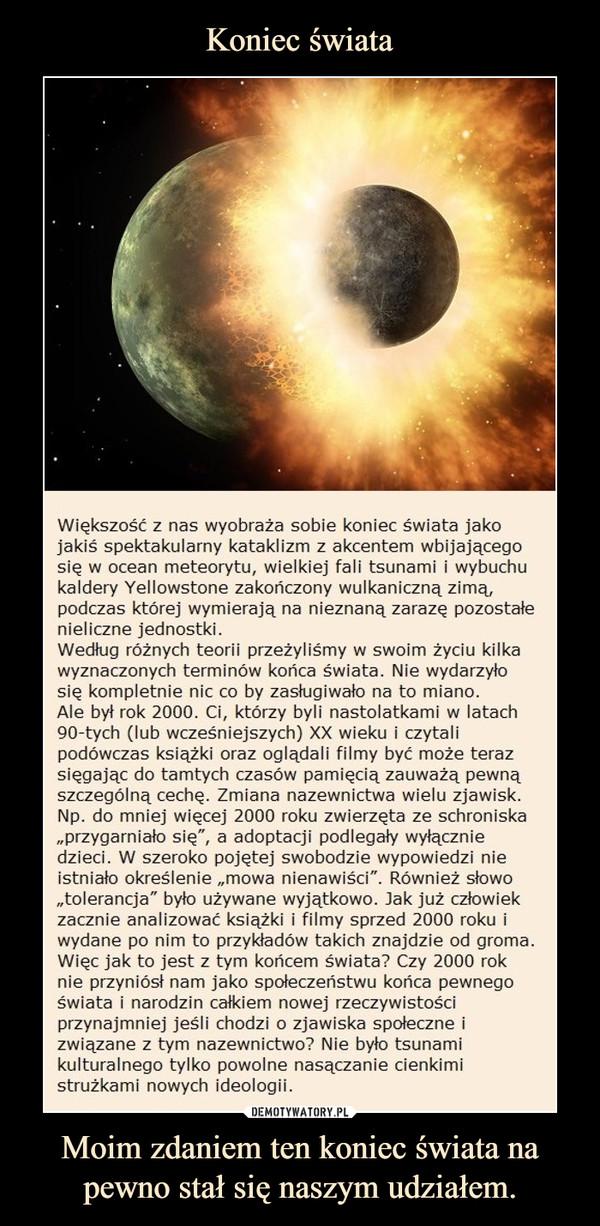 Moim zdaniem ten koniec świata na pewno stał się naszym udziałem. –
