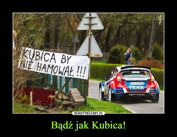 Bądź jak Kubica! –  KUBICA BY NIE HAMOWAŁ!!!