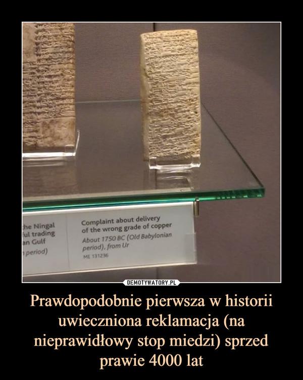 Prawdopodobnie pierwsza w historii uwieczniona reklamacja (na nieprawidłowy stop miedzi) sprzed prawie 4000 lat –