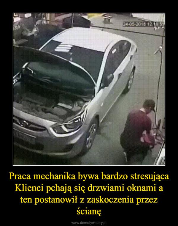 Praca mechanika bywa bardzo stresującaKlienci pchają się drzwiami oknami a ten postanowił z zaskoczenia przez ścianę –