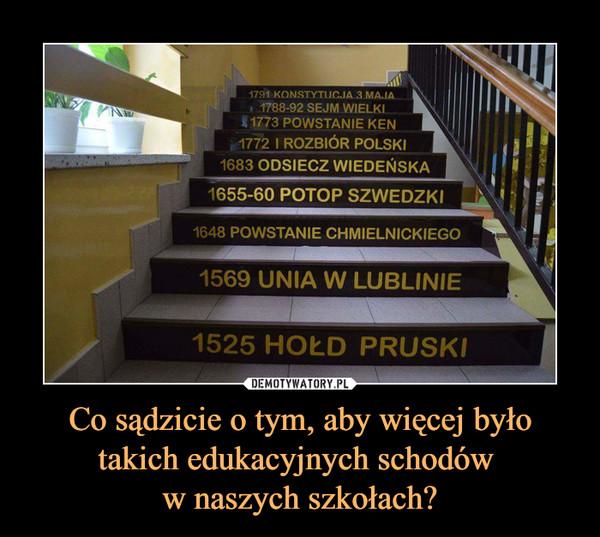 Co sądzicie o tym, aby więcej było takich edukacyjnych schodów w naszych szkołach? –