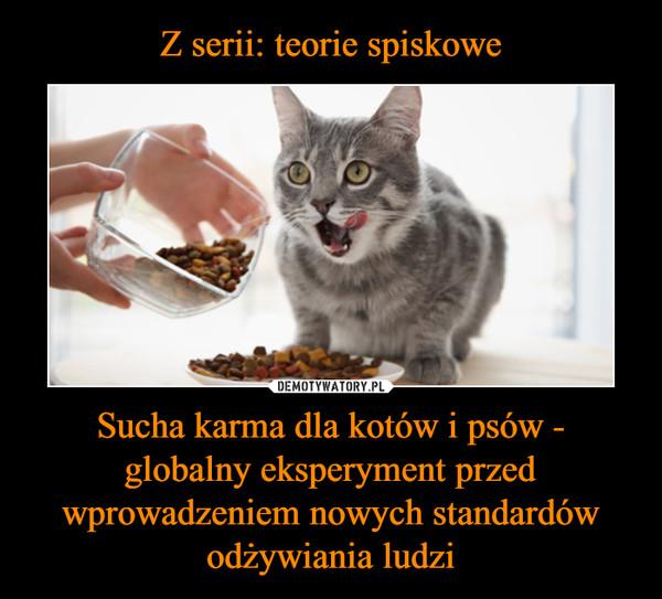 Sucha karma dla kotów i psów - globalny eksperyment przed wprowadzeniem nowych standardów odżywiania ludzi –