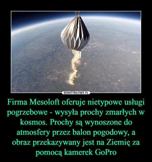 Firma Mesoloft oferuje nietypowe usługi pogrzebowe - wysyła prochy zmarłych w kosmos. Prochy są wynoszone do atmosfery przez balon pogodowy, a obraz przekazywany jest na Ziemię za pomocą kamerek GoPro –