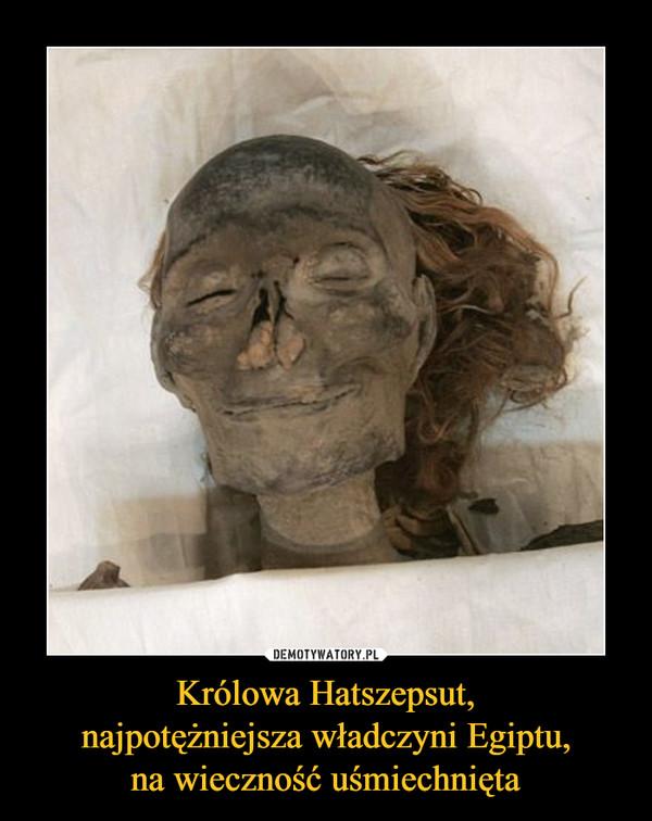 Królowa Hatszepsut,najpotężniejsza władczyni Egiptu,na wieczność uśmiechnięta –