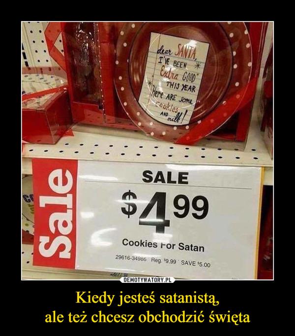 Kiedy jesteś satanistą,ale też chcesz obchodzić święta –
