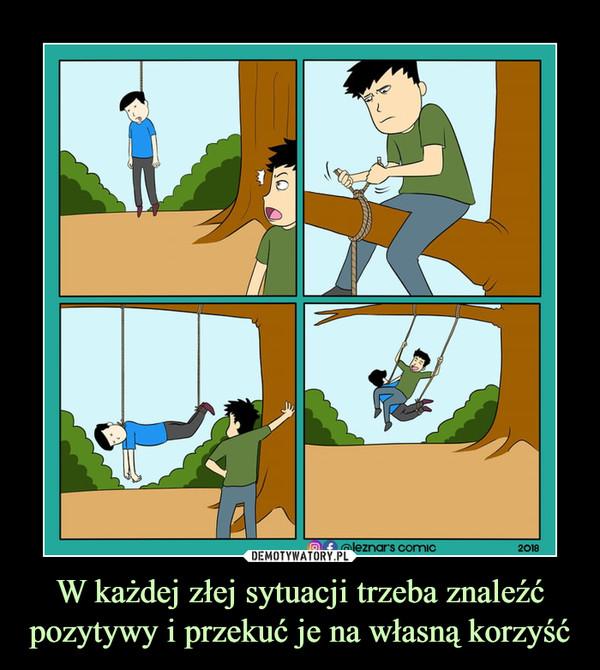 W każdej złej sytuacji trzeba znaleźć pozytywy i przekuć je na własną korzyść –