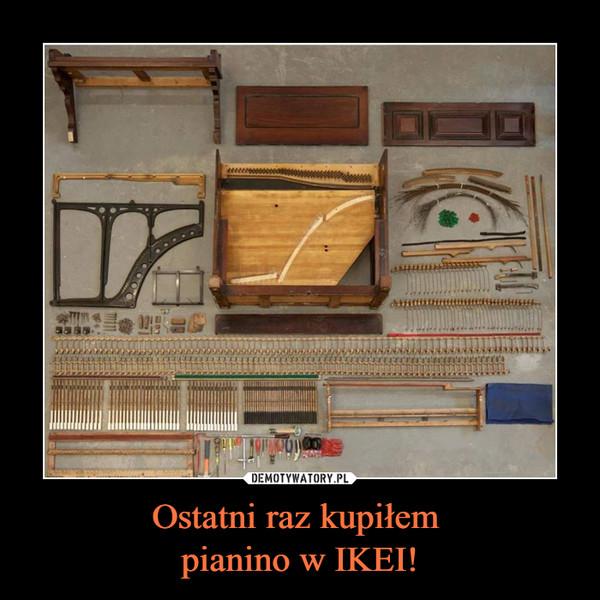 Ostatni raz kupiłem pianino w IKEI! –