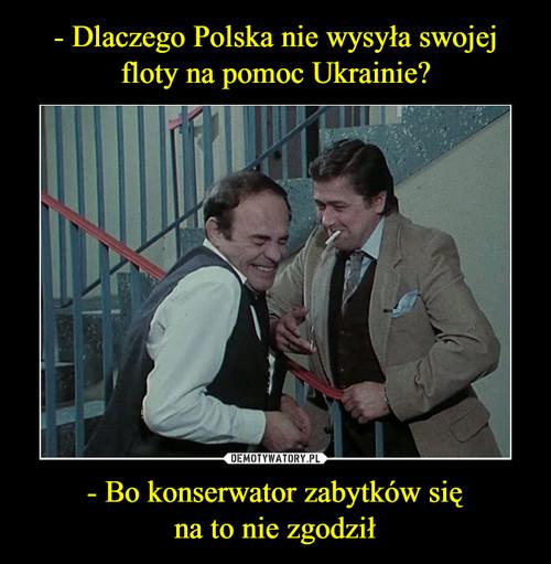 - Dlaczego Polska nie wysyła swojej floty na pomoc Ukrainie? - Bo konserwator zabytków się na to nie zgodził
