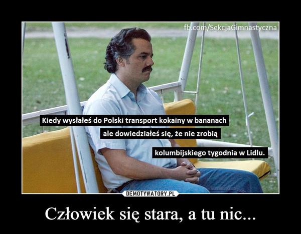 Człowiek się stara, a tu nic... –  fb.com/SekciaGimnastycznaKiedy wysłałeś do Polski transport kokainy w bananachale dowiedziałeś się, że nie zrobiąkolumbijskiego tygodnia w Lidlu.