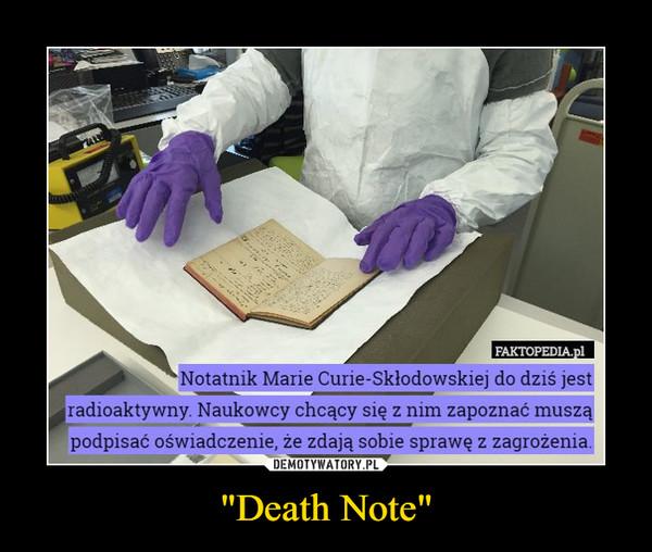 """""""Death Note"""" –  FAKTOPEDIA.plNotatnik Marie Curie-Skłodowskiej do dziś jestradioaktywny. Naukowcy chcący się z nim zapoznać musząpodpisać oświadczenie, że zdają sobie sprawę z zagrożenia"""