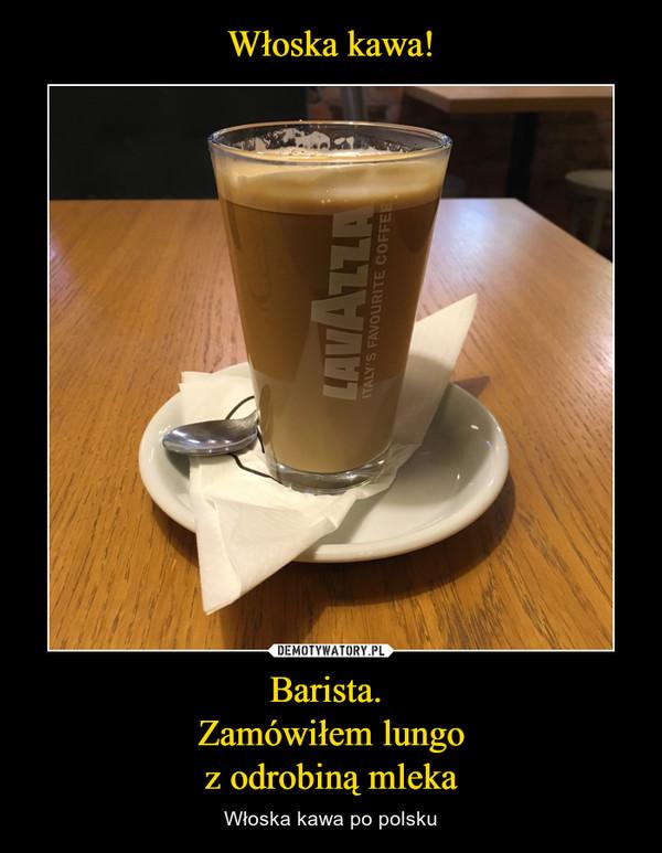 Barista. Zamówiłem lungoz odrobiną mleka – Włoska kawa po polsku