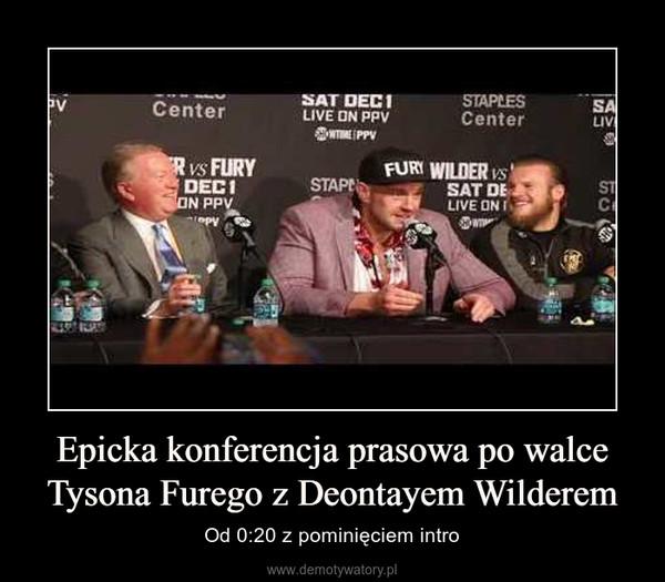 Epicka konferencja prasowa po walce Tysona Furego z Deontayem Wilderem – Od 0:20 z pominięciem intro
