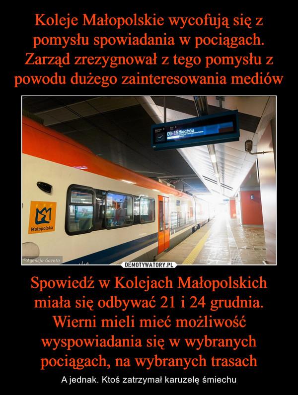 Spowiedź w Kolejach Małopolskich miała się odbywać 21 i 24 grudnia. Wierni mieli mieć możliwość wyspowiadania się w wybranych pociągach, na wybranych trasach – A jednak. Ktoś zatrzymał karuzelę śmiechu