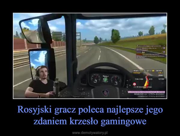 Rosyjski gracz poleca najlepsze jego zdaniem krzesło gamingowe –