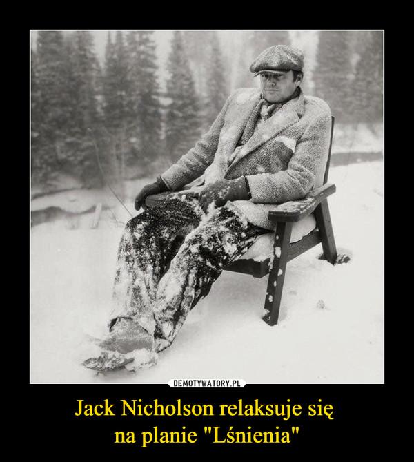 "Jack Nicholson relaksuje się na planie ""Lśnienia"" –"