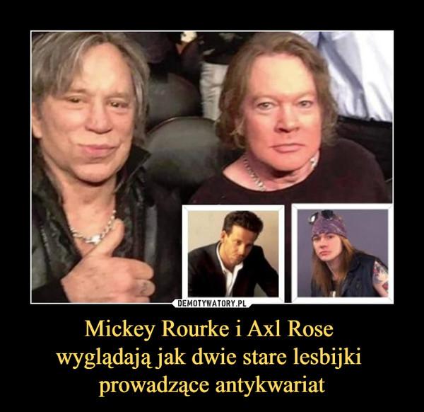 Mickey Rourke i Axl Rose wyglądają jak dwie stare lesbijki prowadzące antykwariat –
