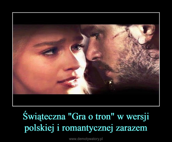 """Świąteczna """"Gra o tron"""" w wersji polskiej i romantycznej zarazem –"""