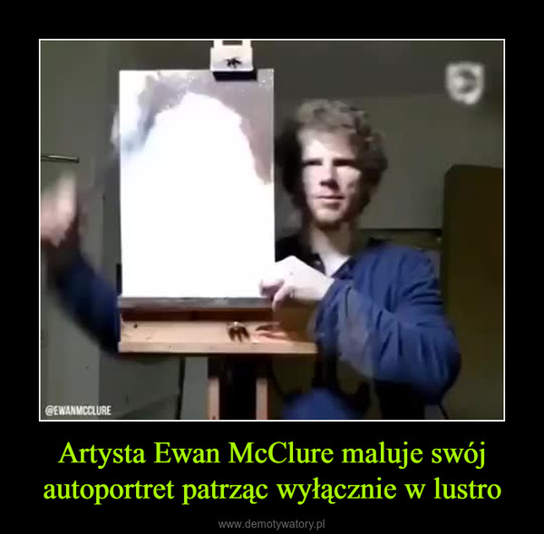 Artysta Ewan McClure maluje swój autoportret patrząc wyłącznie w lustro –
