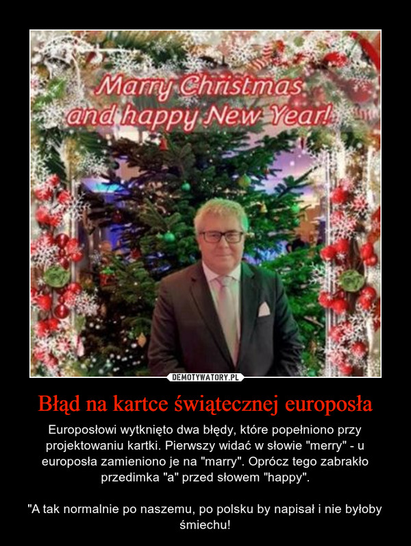 """Błąd na kartce świątecznej europosła – Europosłowi wytknięto dwa błędy, które popełniono przy projektowaniu kartki. Pierwszy widać w słowie """"merry"""" - u europosła zamieniono je na """"marry"""". Oprócz tego zabrakło przedimka """"a"""" przed słowem """"happy"""".""""A tak normalnie po naszemu, po polsku by napisał i nie byłoby śmiechu!"""