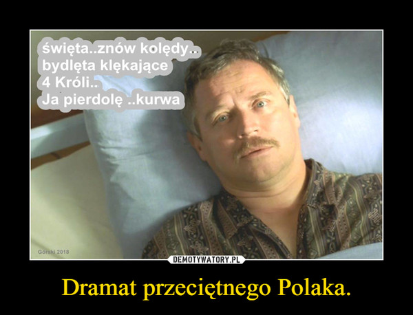 Dramat przeciętnego Polaka. –