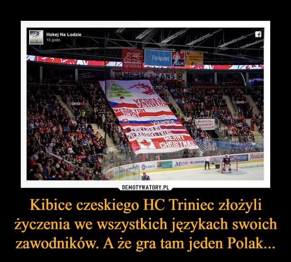 Kibice czeskiego HC Triniec złożyli życzenia we wszystkich językach swoich zawodników. A że gra tam jeden Polak... –