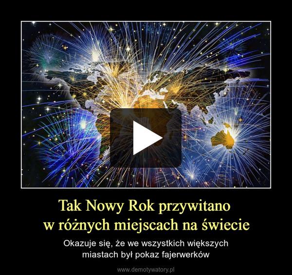 Tak Nowy Rok przywitano w różnych miejscach na świecie – Okazuje się, że we wszystkich większychmiastach był pokaz fajerwerków