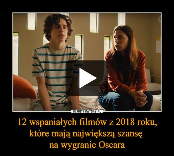 12 wspaniałych filmów z 2018 roku, które mają największą szansę na wygranie Oscara –