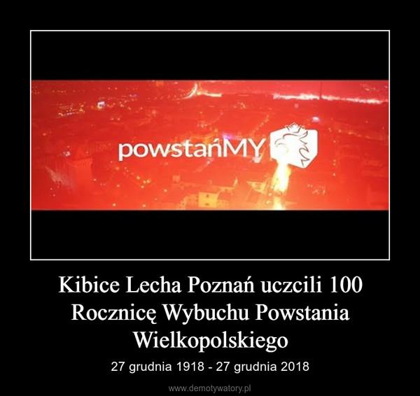 Kibice Lecha Poznań uczcili 100 Rocznicę Wybuchu Powstania Wielkopolskiego – 27 grudnia 1918 - 27 grudnia 2018