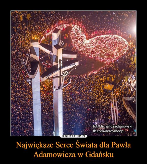 Największe Serce Świata dla Pawła Adamowicza w Gdańsku –