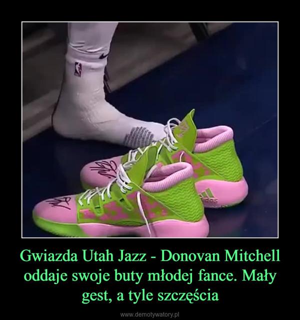 Gwiazda Utah Jazz - Donovan Mitchell oddaje swoje buty młodej fance. Mały gest, a tyle szczęścia –