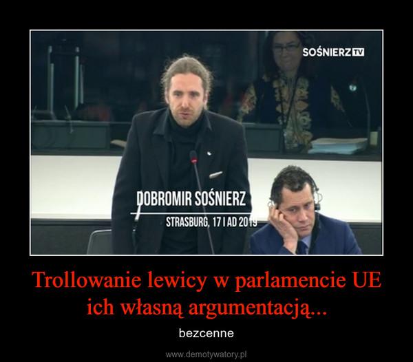 Trollowanie lewicy w parlamencie UE ich własną argumentacją... – bezcenne