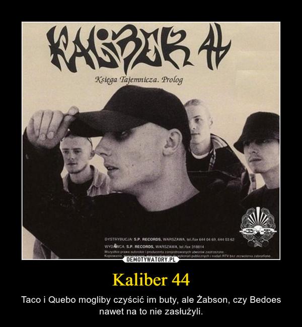 Kaliber 44 – Taco i Quebo mogliby czyścić im buty, ale Żabson, czy Bedoes nawet na to nie zasłużyli.